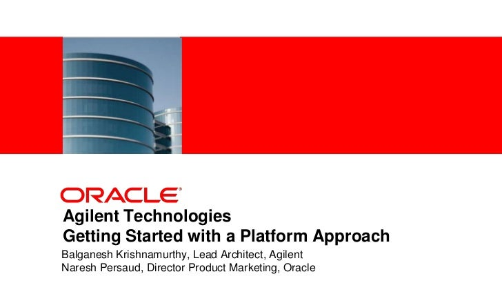 <Insert Picture Here>Agilent TechnologiesGetting Started with a Platform ApproachBalganesh Krishnamurthy, Lead Architect, ...