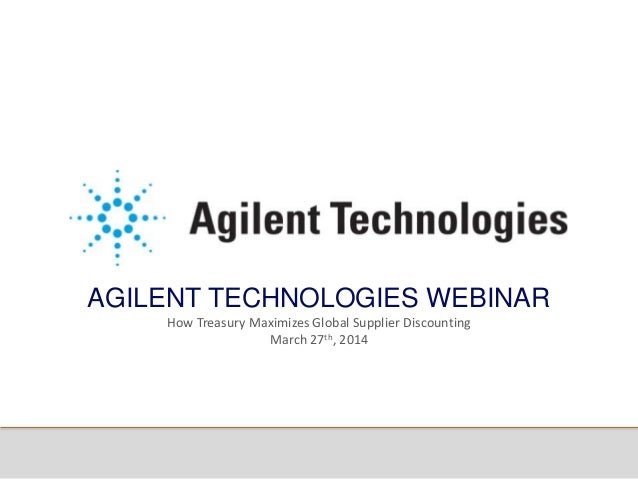 AGILENT TECHNOLOGIES WEBINAR How Treasury Maximizes Global Supplier Discounting March 27th, 2014
