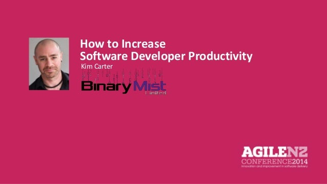 How to Increase  Software Developer Productivity  Kim Carter