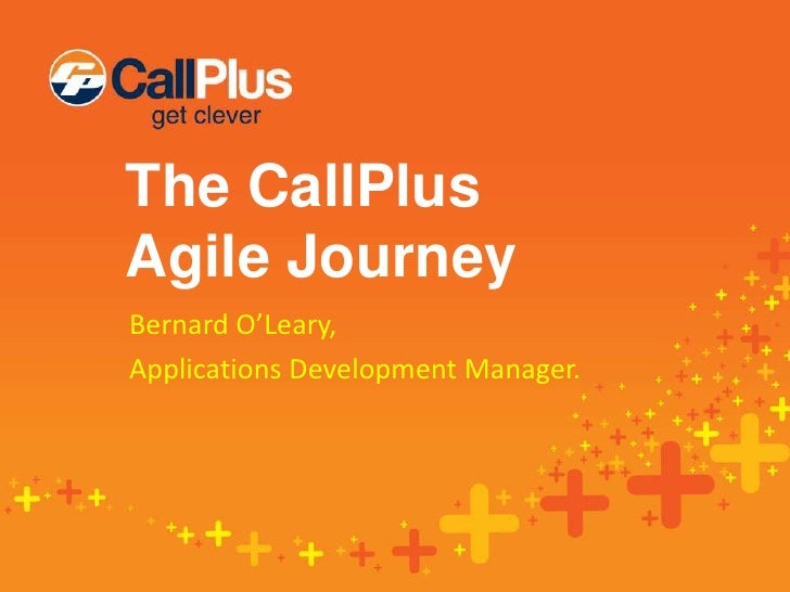The CallPlusClick to edit styleAgile JourneyClick to edit Master subtitle style Bernard O'Leary, Applications Development ...