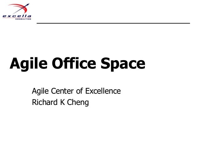Agile Office Space Agile Center of Excellence Richard K Cheng