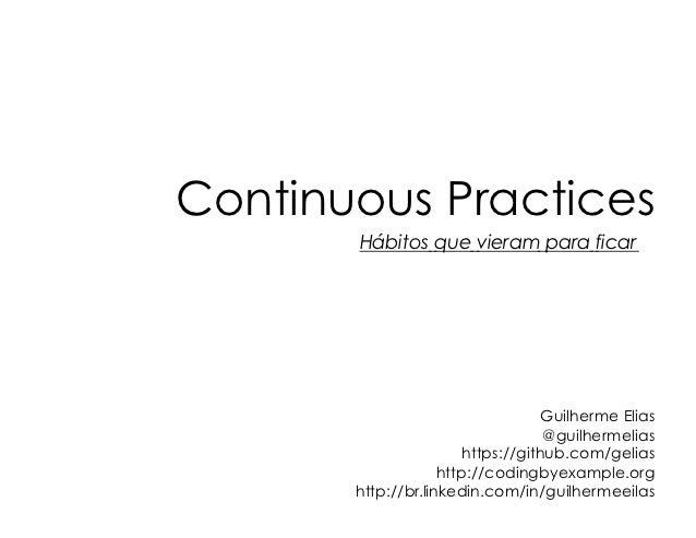 Continuous Practices       Hábitos que vieram para ficar                                    Guilherme Elias               ...
