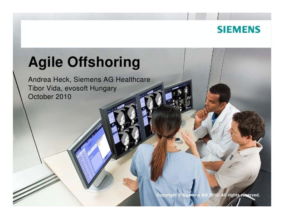 Agile Offshoring Andrea Heck, Siemens AG Healthcare Tibor Vida, evosoft Hungary October 2010                              ...