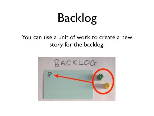 Backlog  You can use a unit of work to create a new  story for the backlog: