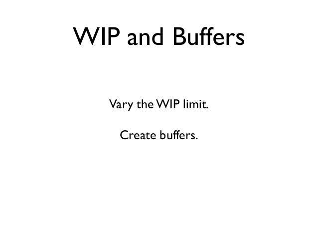 WIP and Buffers  Vary the WIP limit.  Create buffers.