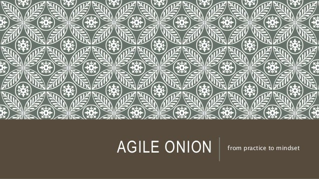 AGILE ONION from practice to mindset