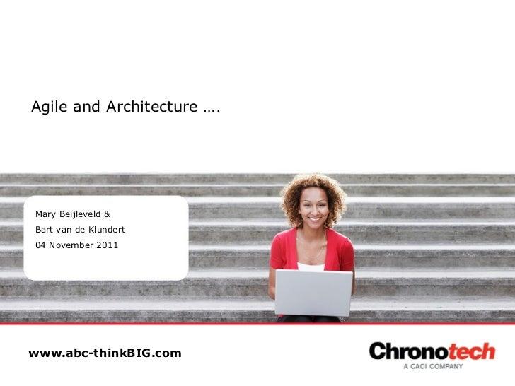 Agile and Architecture …. Mary Beijleveld &  Bart van de Klundert 04 November 2011 www.abc-thinkBIG.com