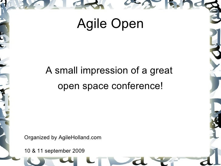 Agile Open           A small impression of a great           open space conference!     Organized by AgileHolland.com  10 ...