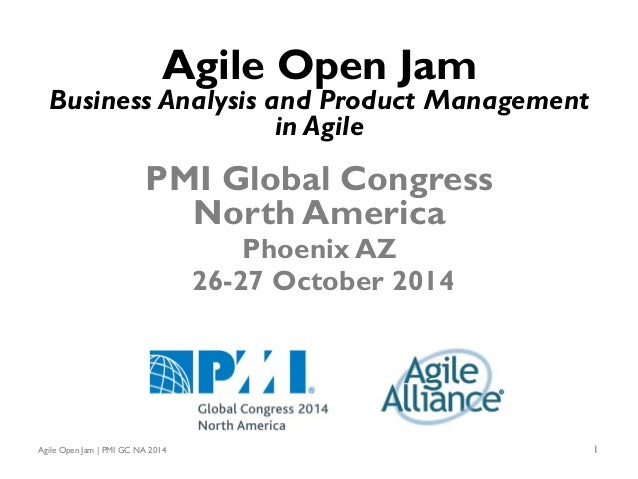 Agile Open Jam | PMI GC NA 2014 1 Agile Open Jam Business Analysis and Product Management in Agile PMI Global Congress Nor...