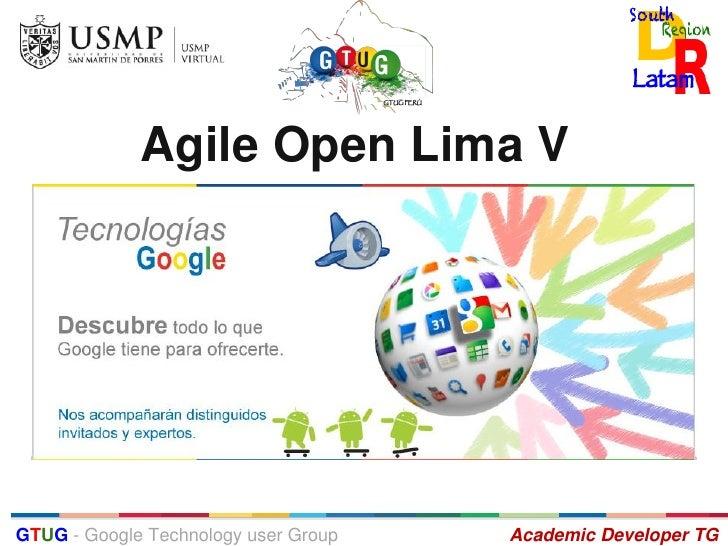 Agile Open Lima VGTUG - Google Technology user Group   Academic Developer TG