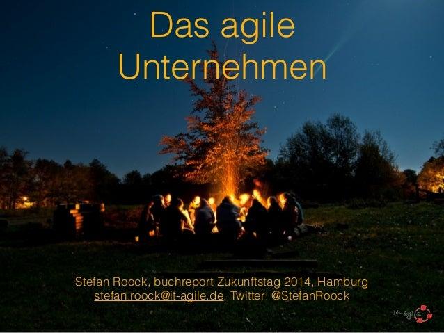 Das agile  Unternehmen  !  Stefan Roock, buchreport Zukunftstag 2014, Hamburg  stefan.roock@it-agile.de, Twitter: @StefanR...