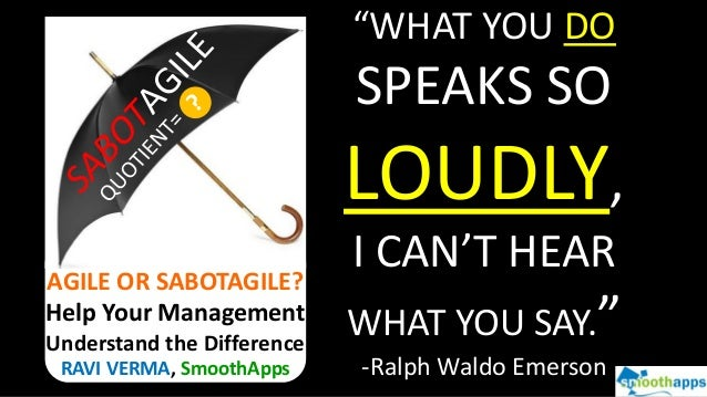 """WHAT YOU DO SPEAKS SO LOUDLY, I CAN'T HEAR WHAT YOU SAY."" -Ralph Waldo Emerson AGILE OR SABOTAGILE? Help Your Management ..."