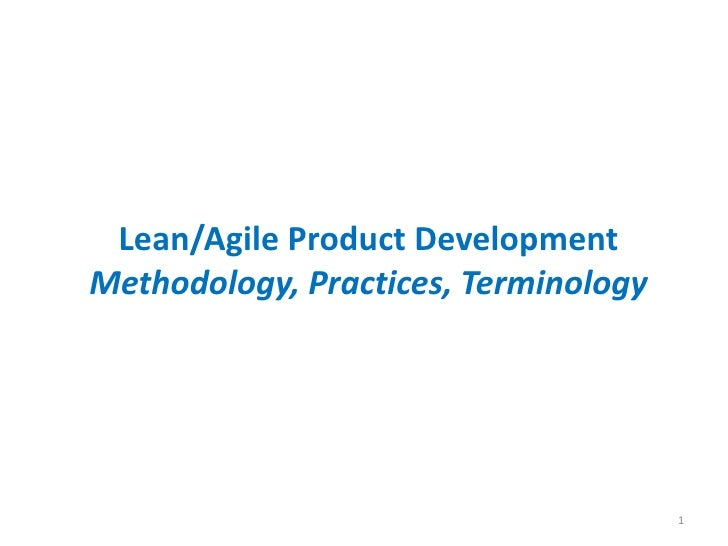 Lean/Agile Product DevelopmentMethodology, Practices, Terminology                                      1