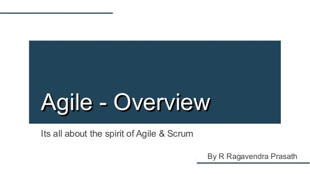 Its all about the spirit of Agile & Scrum Agile - OverviewAgile - Overview By R Ragavendra Prasath
