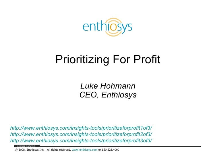 Prioritizing For Profit Luke Hohmann CEO, Enthiosys http://www.enthiosys.com/insights-tools/prioritizeforprofit1of3/ http:...