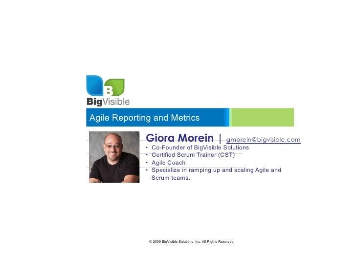 Agile Reporting and Metrics               Giora Morein   gmorein@bigvisible.com              •    Co-Founder of BigVisibl...