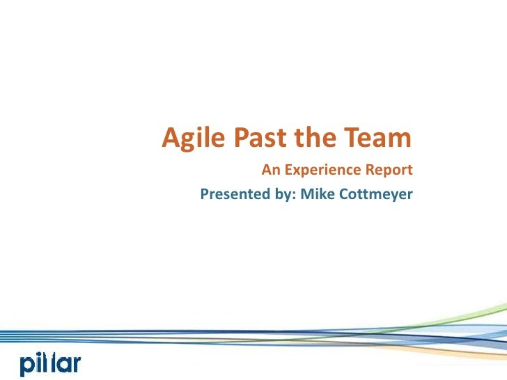 Agile Past the Team<br />An Experience Report<br />Presented by: Mike Cottmeyer<br />