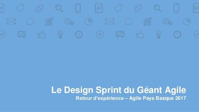 Le Design Sprint du Géant Agile Retour d'expérience – Agile Pays Basque 2017