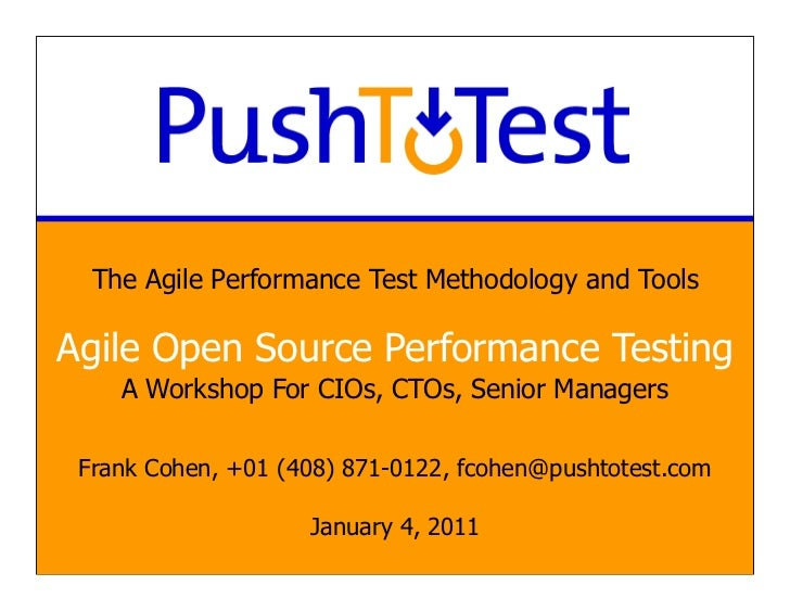 The Agile Performance Test Methodology and ToolsAgile Open Source Performance Testing    A Workshop For CIOs, CTOs, Senior...