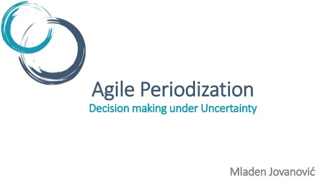 Agile Periodization Decision making under Uncertainty Mladen Jovanović