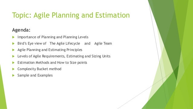 Topic: Agile Planning and Estimation Agenda:  Importance of Planning and Planning Levels  Bird's Eye view of The Agile L...