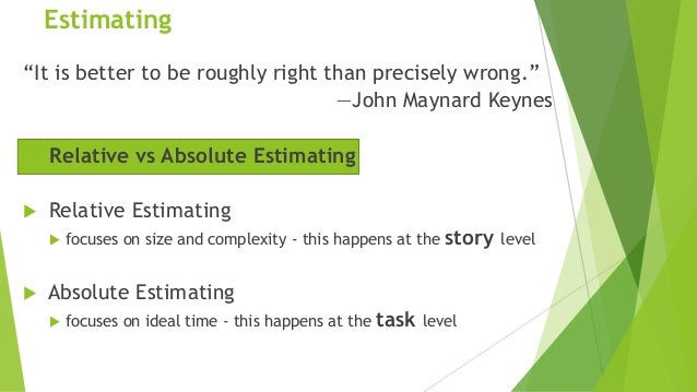 """Estimating """"It is better to be roughly right than precisely wrong."""" —John Maynard Keynes Relative vs Absolute Estimating ..."""