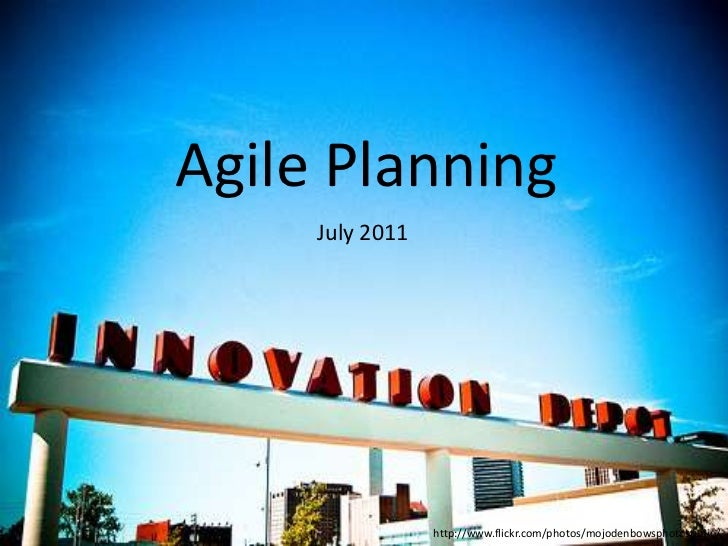 Agile Planning<br />July 2011<br />http://www.flickr.com/photos/mojodenbowsphotostudio/<br />
