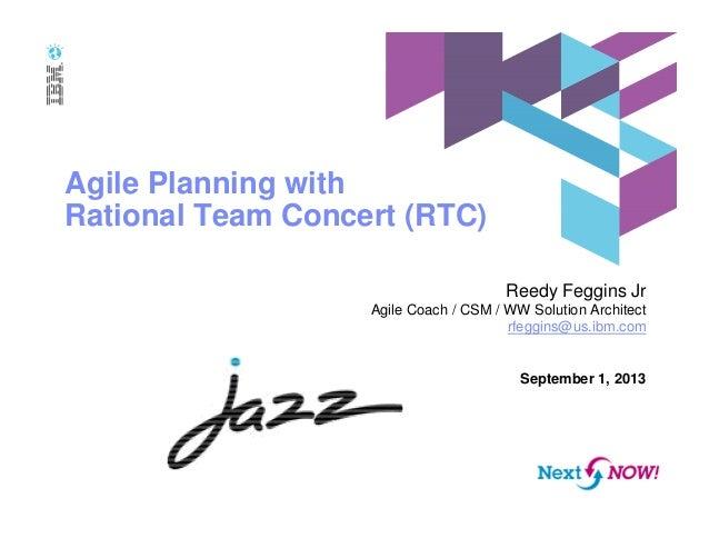 Agile Planning with Rational Team Concert (RTC) Reedy Feggins Jr Agile Coach / CSM / WW Solution Architect rfeggins@us.ibm...
