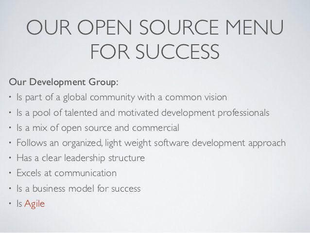 OUR OPEN SOURCE MENU         FOR SUCCESSOur Development Group:• Is part of a global community with a common vision• Is a p...