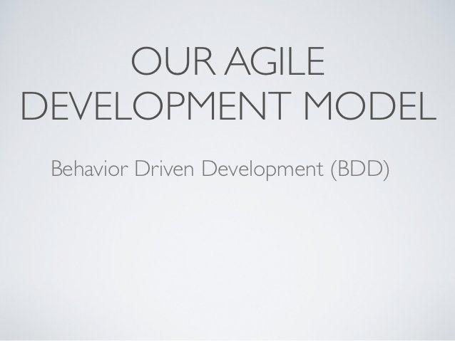 OUR AGILEDEVELOPMENT MODEL Behavior Driven Development (BDD)
