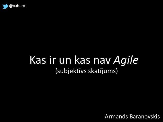 Kas ir un kas nav Agile Armands Baranovskis @xabarx (subjektīvs skatījums)