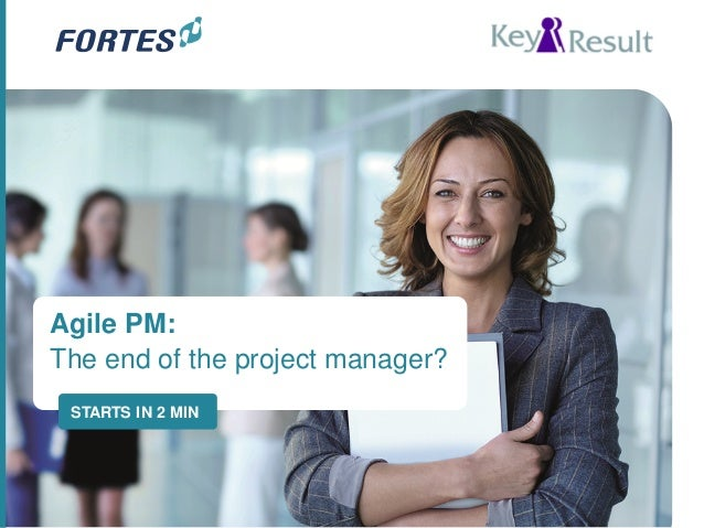 Agile PM: The end of the project manager? STARTS IN 2 MIN
