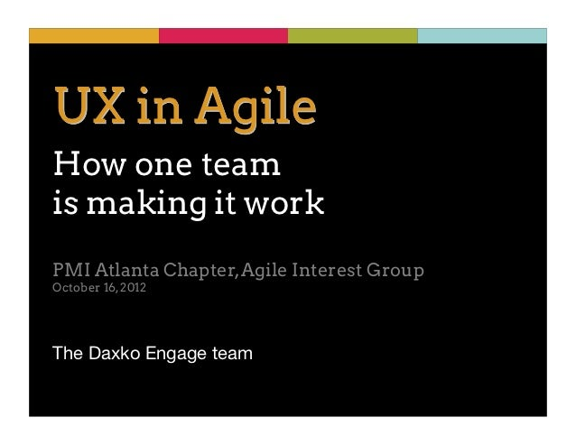 UX in AgileHow one teamis making it workPMI Atlanta Chapter, Agile Interest GroupOctober 16, 2012The Daxko Engage team