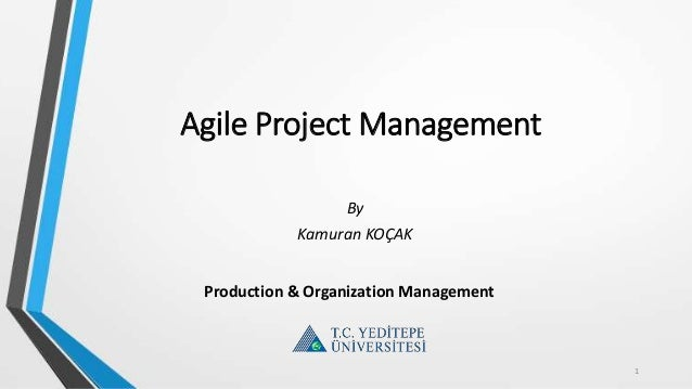 Agile Project Management By Kamuran KOÇAK 1 Production & Organization Management