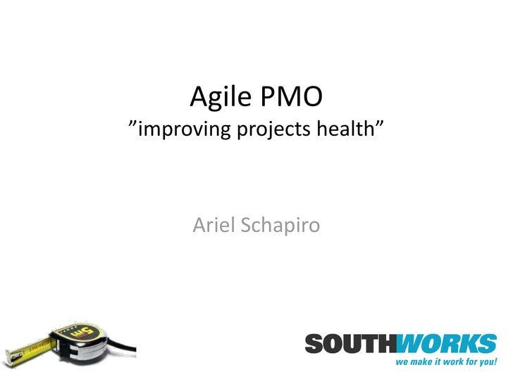 """Agile PMO""""improvingprojectshealth""""<br />Ariel Schapiro<br />"""