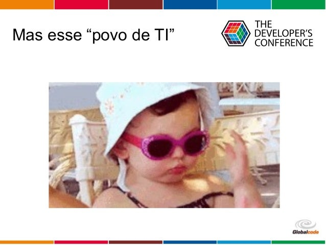 "Globalcode – Open4education Mas esse ""povo de TI"""