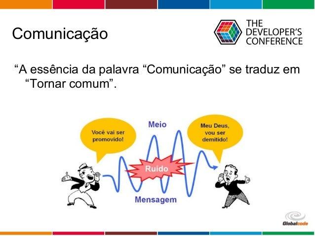 """Globalcode – Open4education Comunicação """"A essência da palavra """"Comunicação"""" se traduz em """"Tornar comum""""."""