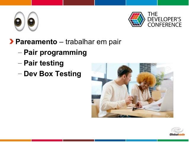 Globalcode – Open4education Pareamento – trabalhar em pair – Pair programming – Pair testing – Dev Box Testing