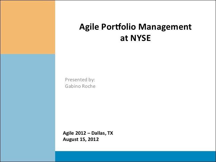 Agile Por*olio Management                           at NYSE      Presented by:  Gabino Roche Agile...