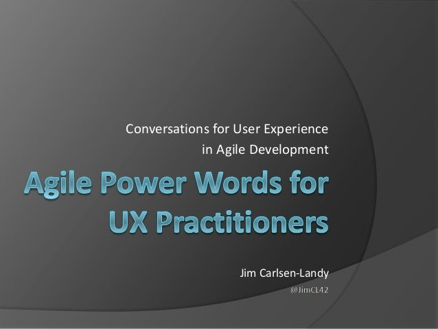 Conversations for User Experience in Agile Development  Jim Carlsen-Landy