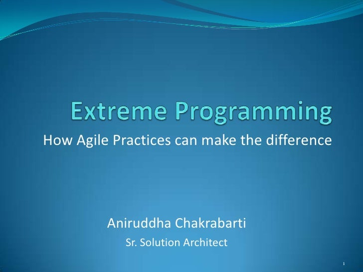1<br />Extreme Programming<br />How Agile Practices can make the difference<br />AniruddhaChakrabarti<br />Sr. Solution Ar...
