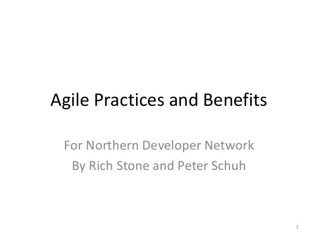 Agile Practices and BenefitsFor Northern Developer NetworkBy Rich Stone and Peter Schuh1