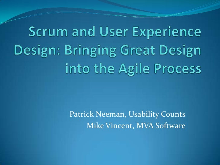 Scrum and User Experience Design: Bringing Great Design into the Agile Process<br />Patrick Neeman, Usability Counts<br />...