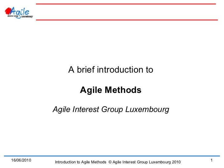 A brief introduction to                          Agile Methods             Agile Interest Group Luxembourg16/06/2010      ...