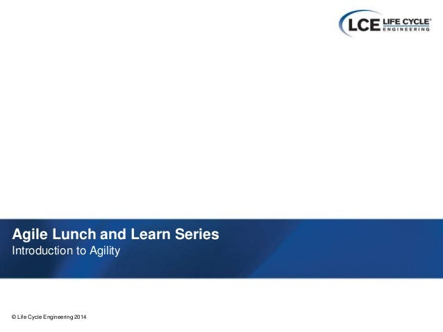 1© Life Cycle Engineering 2014© Life Cycle Engineering 2014 Agile Lunch and Learn Series Introduction to Agility