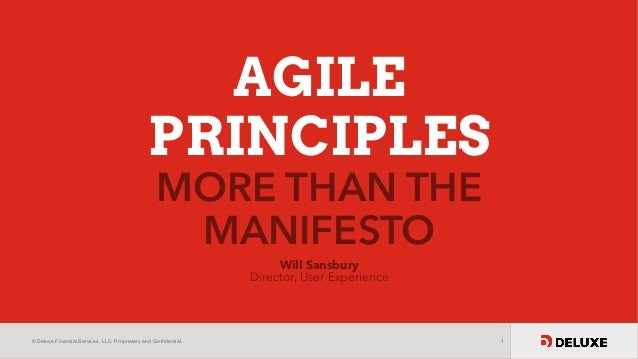 © Deluxe Financial Services, LLC. Proprietary and Confidential. 1 AGILE PRINCIPLES MORE THAN THE MANIFESTO Will Sansbury D...