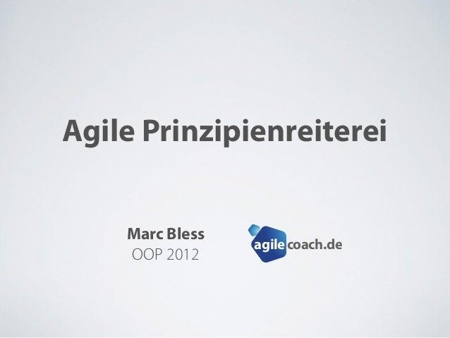 Agile Prinzipienreiterei Marc Bless OOP 2012 coach.deagile