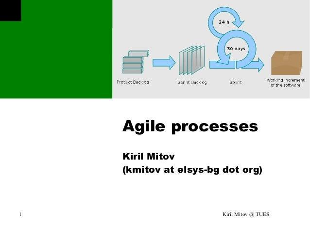 Kiril Mitov @ TUES1 Agile processes Kiril Mitov (kmitov at elsys-bg dot org)