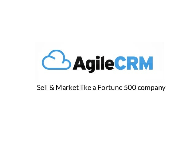 Sell & Market like a Fortune 500 company Agile CRM