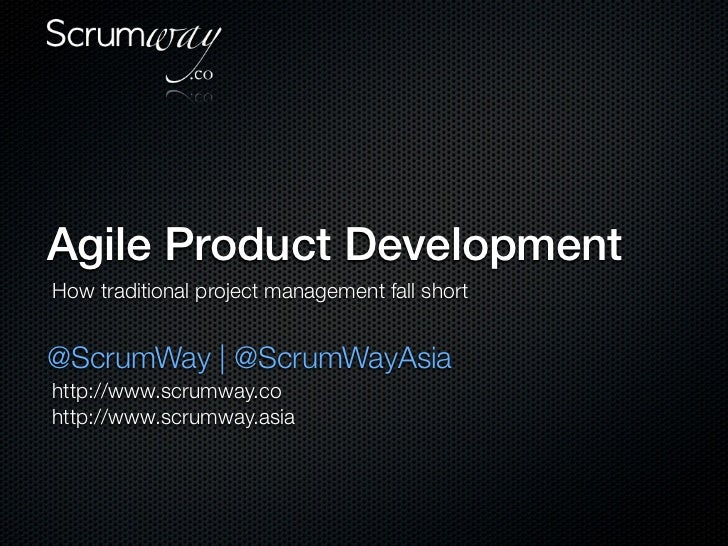Agile Product DevelopmentHow traditional project management fall short@ScrumWay | @ScrumWayAsiahttp://www.scrumway.cohttp:...